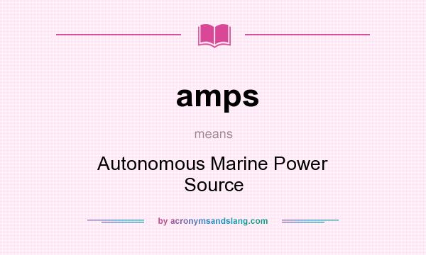 What does amps mean? It stands for Autonomous Marine Power Source