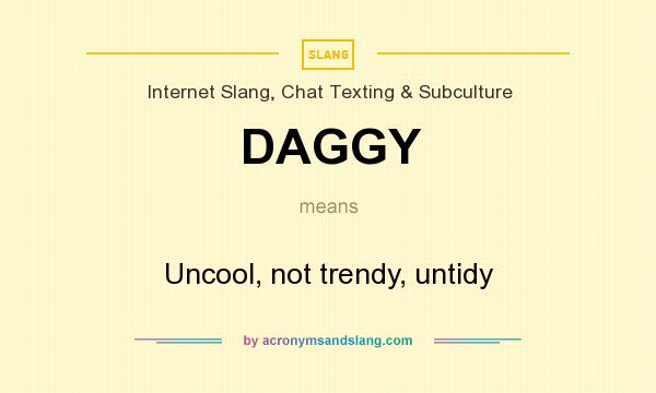 What does DAGGY mean? It stands for Uncool, not trendy, untidy