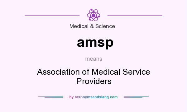 What does amsp mean? It stands for Association of Medical Service Providers
