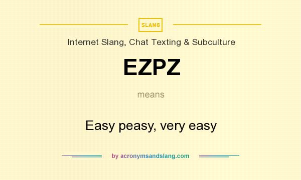 What does EZPZ mean? It stands for Easy peasy, very easy