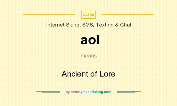 What does aol mean? It stands for Ancient of Lore