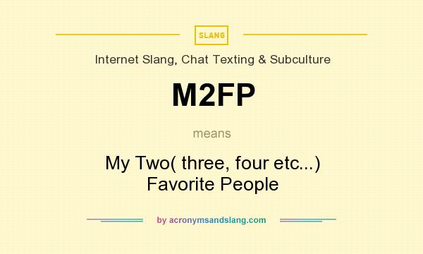 What does M2FP mean? It stands for My Two( three, four etc...) Favorite People