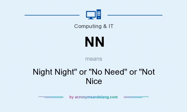 What does NN mean? It stands for Night Night or No Need or Not Nice