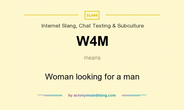 W4M - Woman looking for a man in Internet Slang, Chat