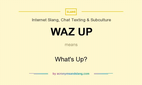 What does WAZ UP mean? It stands for What`s Up?