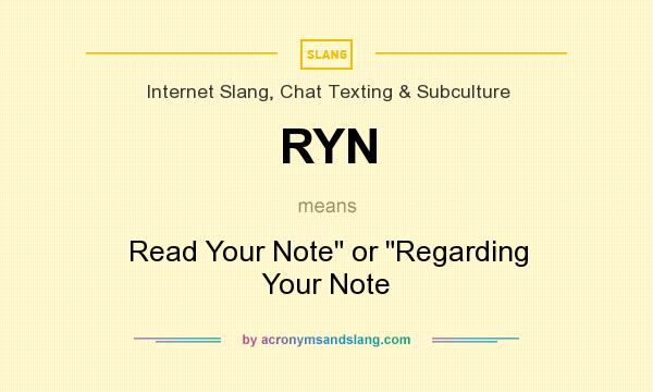 What does RYN mean? It stands for Read Your Note or Regarding Your Note