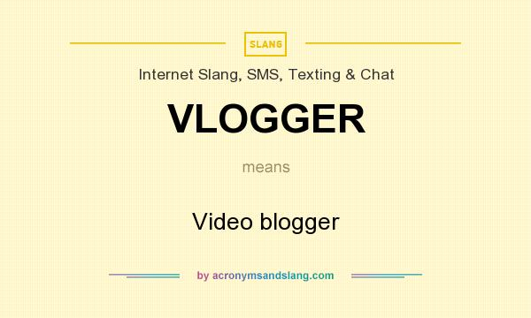 What does VLOGGER mean? It stands for Video blogger