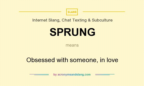 What does being sprung over someone mean