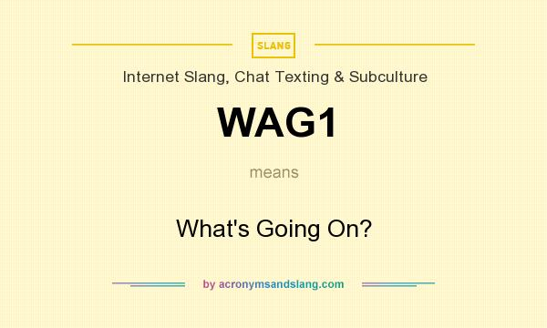 What does WAG1 mean? It stands for What`s Going On?