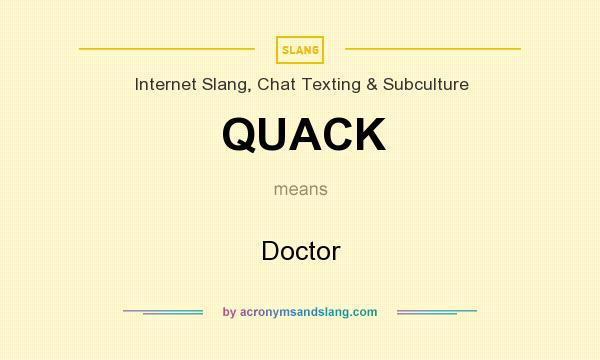 What does QUACK mean? It stands for Doctor
