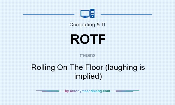 Rotf rolling on the floor laughing is implied in for Meaning floor