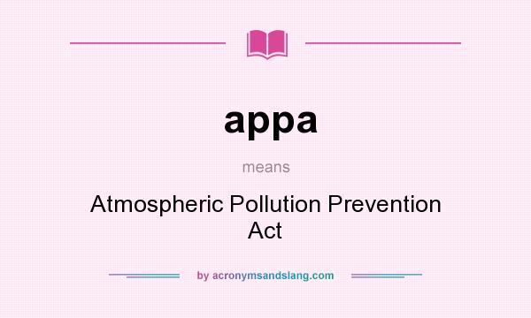 What does appa mean? It stands for Atmospheric Pollution Prevention Act