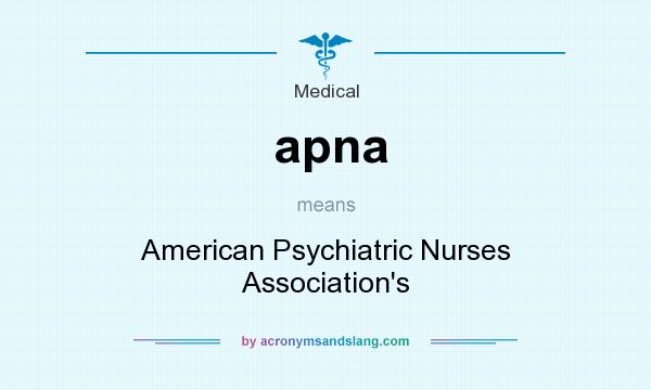 What does apna mean? It stands for American Psychiatric Nurses Association`s
