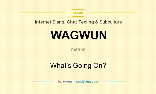 What does WAGWUN mean? It stands for What`s Going On?
