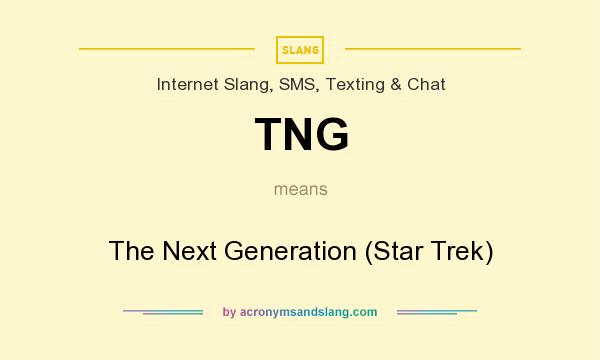 What does TNG mean? It stands for The Next Generation (Star Trek)