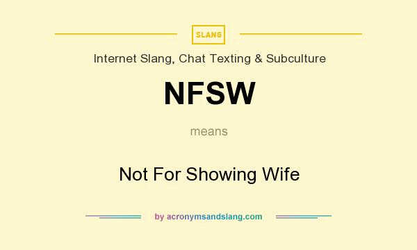 What does NFSW mean? It stands for Not For Showing Wife