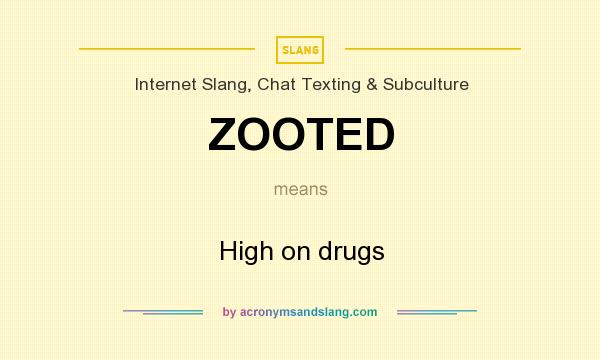 What does ZOOTED mean? It stands for High on drugs