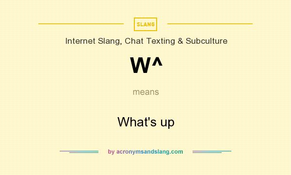 What does W^ mean? It stands for What`s up