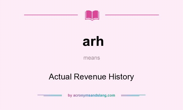 What does arh mean? It stands for Actual Revenue History