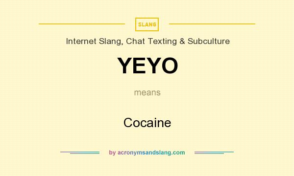 What does YEYO mean? It stands for Cocaine