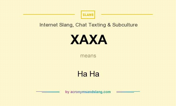 What does XAXA mean? It stands for Ha Ha