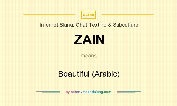 What does ZAIN mean? It stands for Beautiful (Arabic)