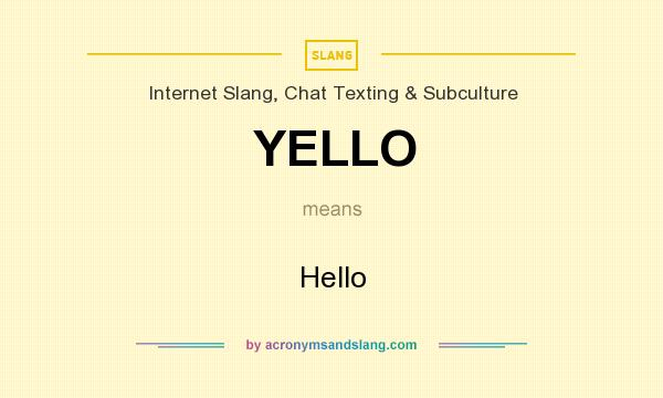 What does YELLO mean? It stands for Hello