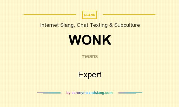 What does WONK mean? It stands for Expert