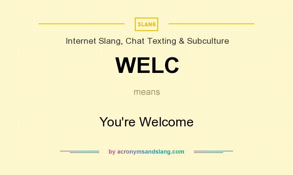 What does WELC mean? It stands for You`re Welcome