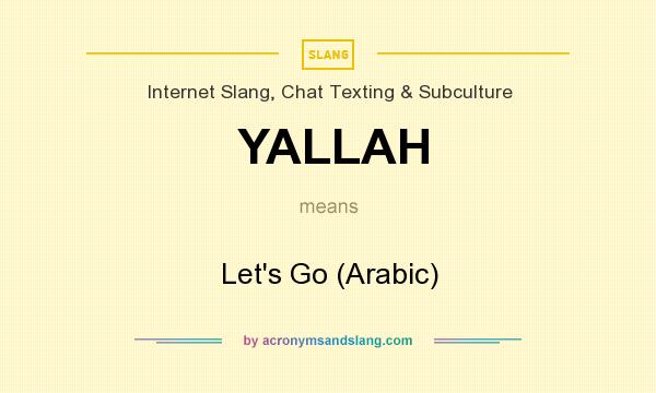 What does YALLAH mean? It stands for Let`s Go (Arabic)