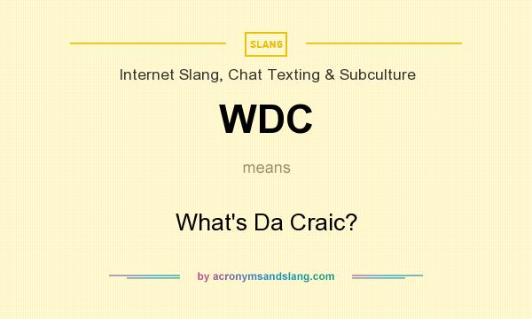 What does WDC mean? It stands for What`s Da Craic?