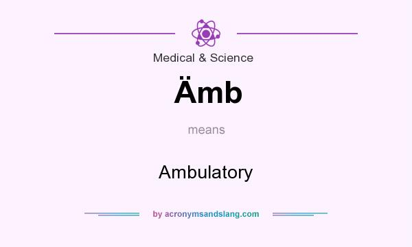 What does Ämb mean? It stands for Ambulatory