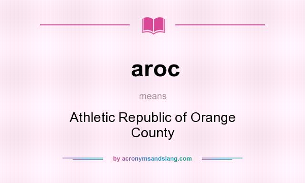 What does aroc mean? It stands for Athletic Republic of Orange County
