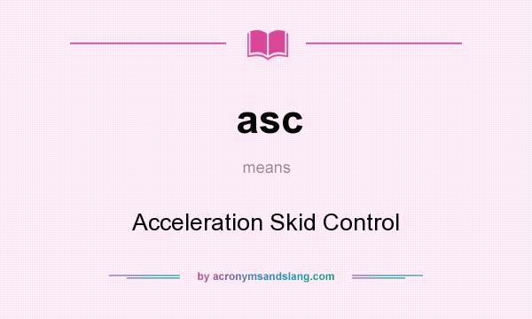 asc - Acceleration Skid Control in Undefined by AcronymsAndSlang com