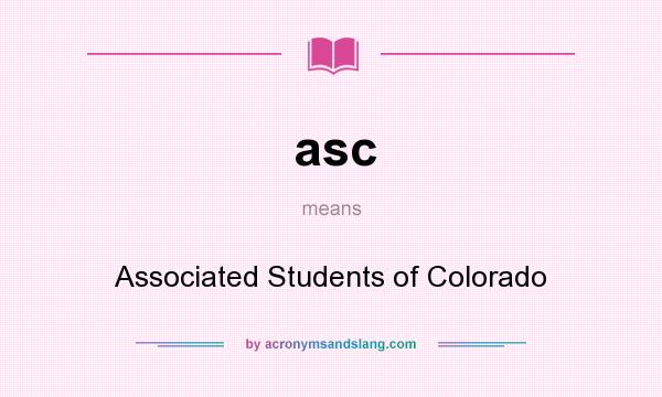 What does asc mean? It stands for Associated Students of Colorado