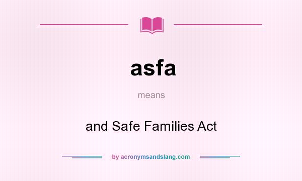 What does asfa mean? It stands for and Safe Families Act