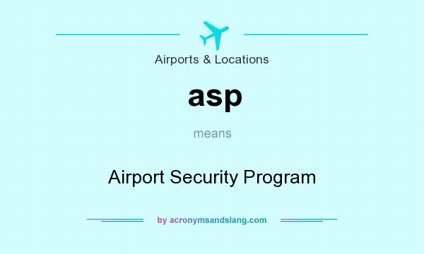 What does asp mean? It stands for Airport Security Program