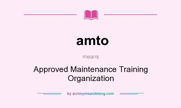 What does amto mean? It stands for Approved Maintenance Training Organization