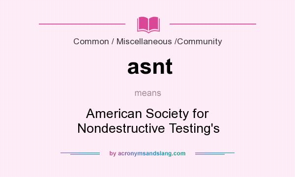 What does asnt mean? It stands for American Society for Nondestructive Testing`s