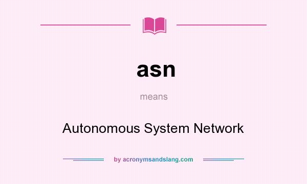 What does asn mean? It stands for Autonomous System Network