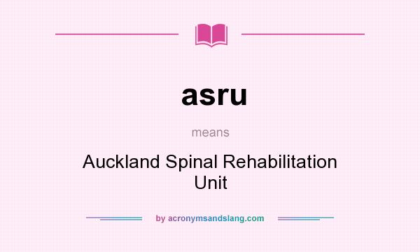 What does asru mean? It stands for Auckland Spinal Rehabilitation Unit