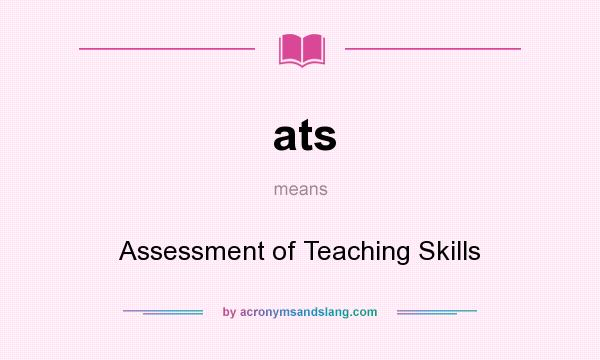 What does ats mean? It stands for Assessment of Teaching Skills