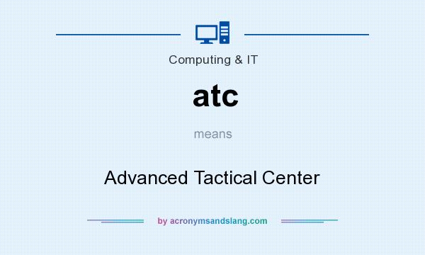 What does atc mean? It stands for Advanced Tactical Center