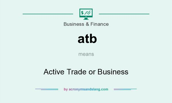 What does atb mean? It stands for Active Trade or Business