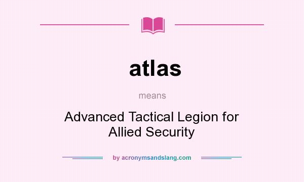 What does atlas mean? It stands for Advanced Tactical Legion for Allied Security