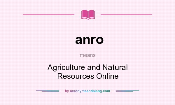 What does anro mean? It stands for Agriculture and Natural Resources Online