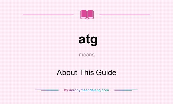 What does atg mean? It stands for About This Guide