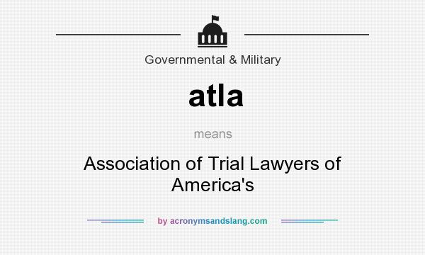 What does atla mean? It stands for Association of Trial Lawyers of America`s