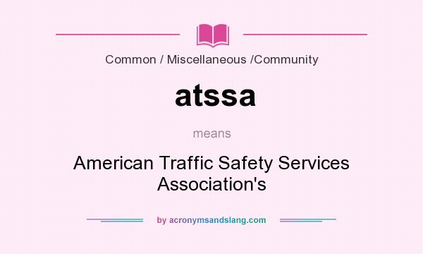 What does atssa mean? It stands for American Traffic Safety Services Association`s