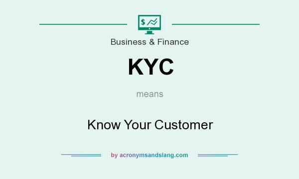 What does KYC mean? It stands for Know Your Customer
